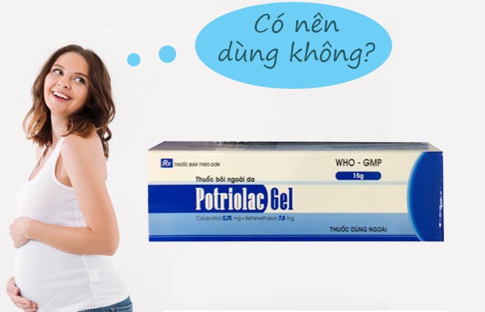 Phụ nữ có thai không nên sử dụng Potriolac