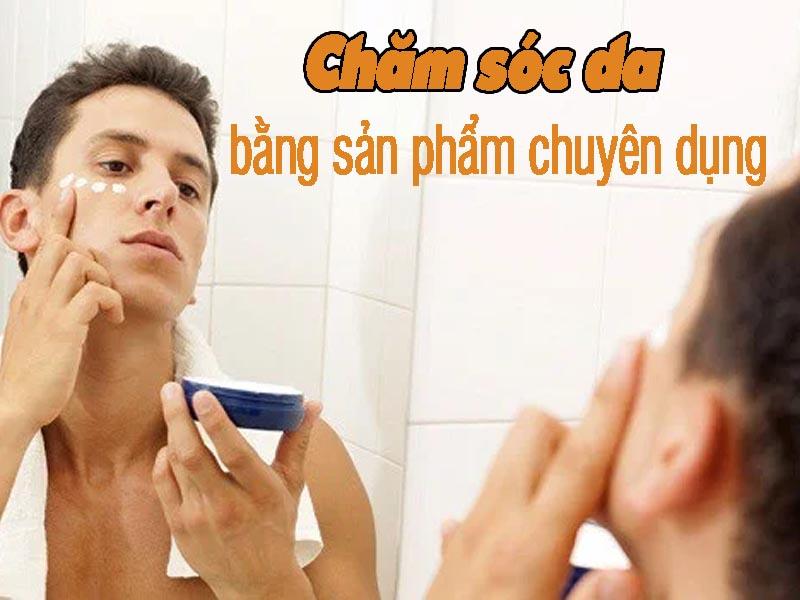 Chăm sóc da bằng sản phẩm chuyên dụng