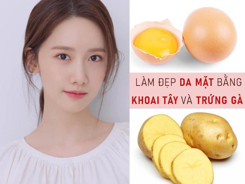 Hướng dẫn làm đẹp da mặt bằng khoai tây + trứng gà