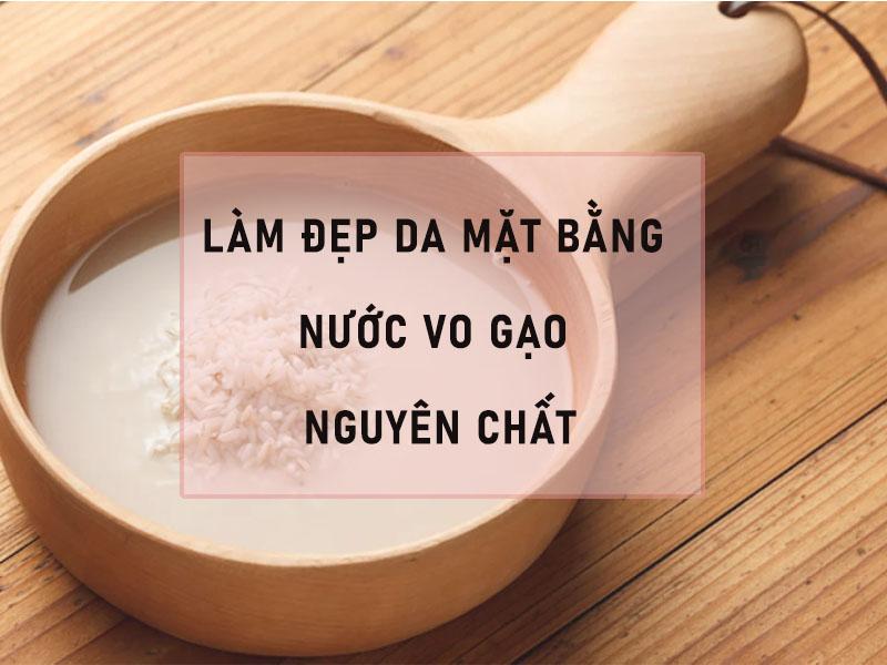 Làm đẹp da mặt bằng nước vo gạo nguyên chất
